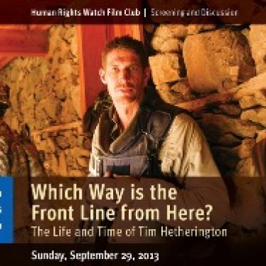 HRW shows film about photojournalist Tim Hetherington, followed by conversation with HRW Emergencies Director, NPR Correspondent, and LA Times Editor