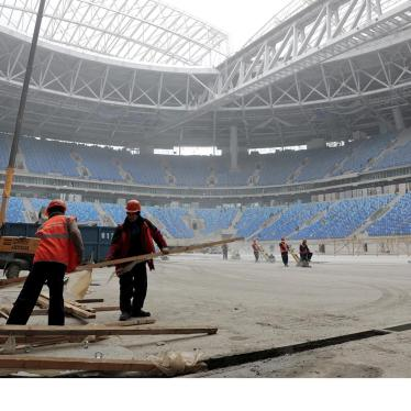 Russia/FIFA: Workers Exploited on World Cup 2018 Stadiums
